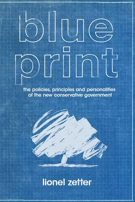 Blueprint: The Politics, Principles and Personalities of the New Conservative Government