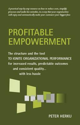 Profitable Empowerment: The Structure and the Tool to Ignite Organisational Performance for Increased Results, Predictable Outcomes and Consistent Quality...with Less Hassle