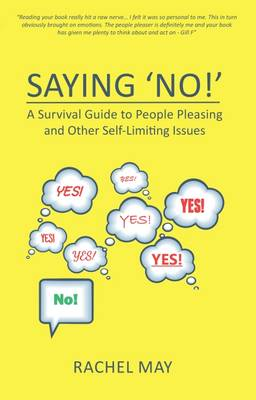 Saying No!: A Survival Guide for People Pleasing and Other Self Limiting Issues