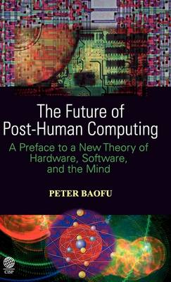 The Future of Post-Human Computing: A Preface to a New Theory of Hardware, Software, and the Mind