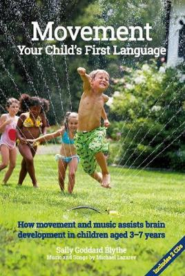 Movement: Your Child's First Language: How movement and music assist brain development in children aged 3-7 years