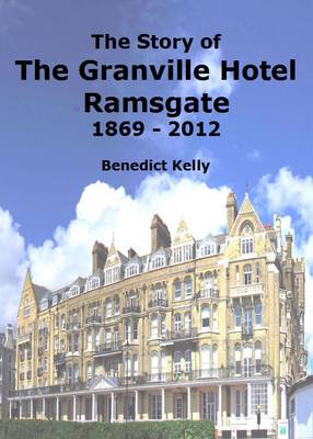 The Story of the Granville Hotel Ramsgate 1869 - 2012