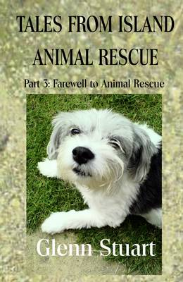 Tales from Island Animal Rescue: Pt. 3: Farewell to Animal Rescue