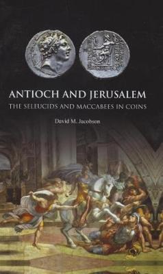 Antioch and Jerusalem: The Seleucids and Maccabees in Coins