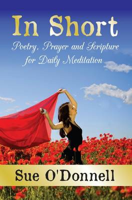 In Short: Poetry, Prayer and Scripture for Daily Meditation