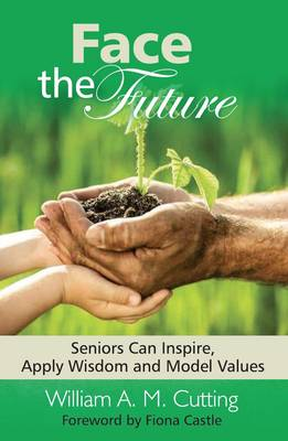 Face the Future: Seniors Can Inspire, Apply Wisdom and Model Values: Book 1