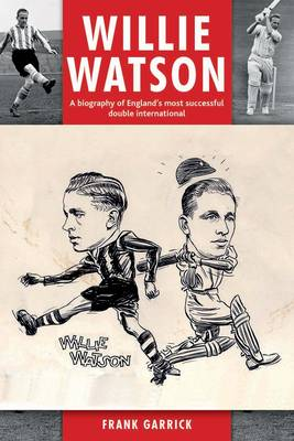 Willie Watson: A Biography of England's Most Successful Double International