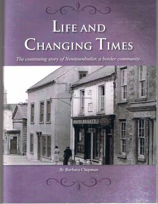Life and Changing Time: The Continueing Story of Newtownbutler, a Border Community.
