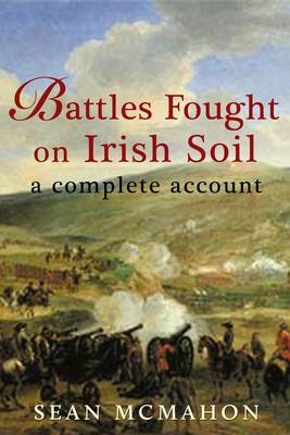 Battles Fought on Irish Soil: A Complete Account
