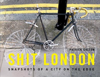Shit London: Snapshots of a City on the Edge
