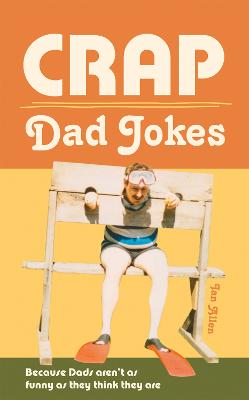 Crap Dad Jokes: Because Dads aren't as funny as they think they are