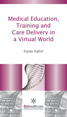 Medical Education, Training and Care Delivery in a Virtual World