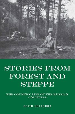 Stories from Forest and Steppe: The Country Diaries of the Russian Countess