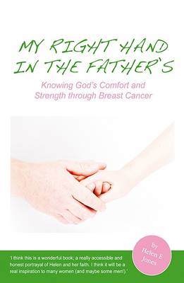 My Right Hand in the Father's: Knowing God's Comfort and Strength Through Breast Cancer