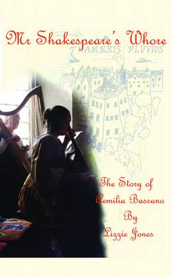 Mr Shakespeare's Whore: The Story of Aemilia Bassano (Shortlisted for the Rubery Book Award 2016)