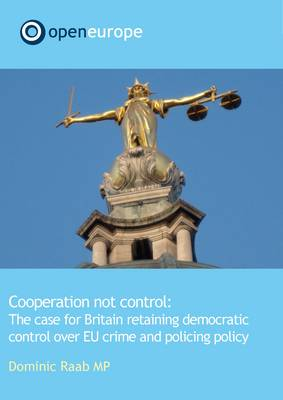 Co-operation Non Conrol: The Case for Britain Retaining Democratic Control Over EU Crime and Policing Policy