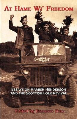 At Hame Wi' Freedom: Essays on Hamish Henderson and the Scottish Folk Revival