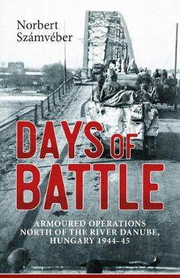 Days of Battle: Armoured Operations North of the River Danube, Hungary 1944 - 45