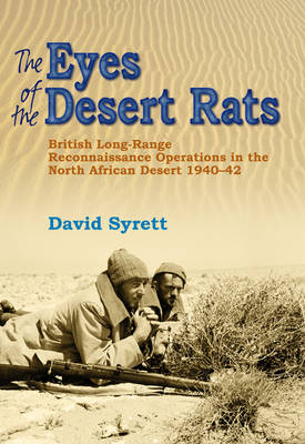 The Eyes of the Desert Rats: British Long-range Reconnaissance Operations in the North African Desert 1940 - 43