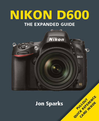 Nikon D600: The Expanded Guide