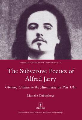 The Subversive Poetics of Alfred Jarry: Ubusing Culture in the Almanachs Du Pere Ubu