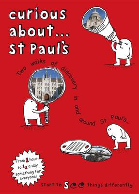 Curious About... St Paul's: Two Walks of Discovery in and Around St Paul's: 2017