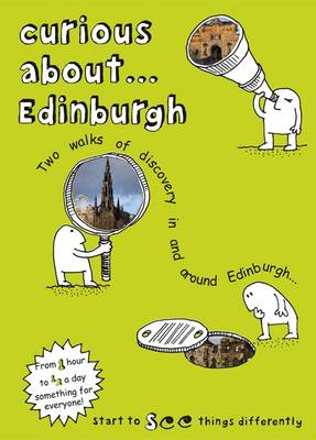 Curious About... Edinburgh: Two Walks of Discovery in and Around Edinburgh: 2017