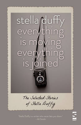 Everything is Moving, Everything is Joined: The Selected Stories of Stella Duffy