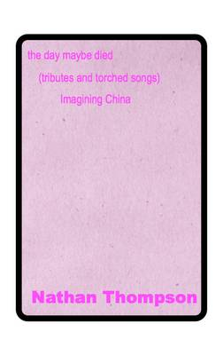 The Day Maybe Died: (Tributes and Torched Songs) Imagining China