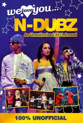 N-Dubz: We Love You... N-Dubz: An Unauthorised 2011 Annual