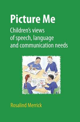 Picture Me: Children's Views of Speech, Language and Communication Needs