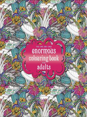 The One and Only Enormous Colouring Book for Adults