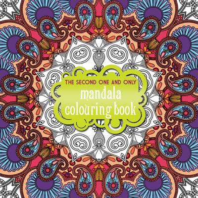 The Second One and Only Mandala Colouring Book: Second Mandala Colouring Book: 2015