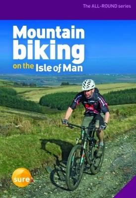 Mountain Biking on the Isle of Man: All Round Guide