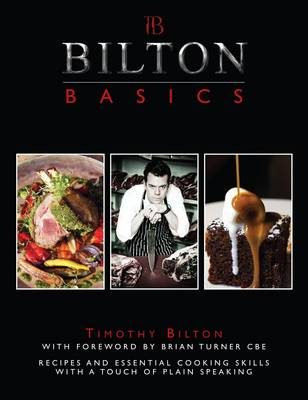 Bilton Basics: Recipes and Essential Cooking Skills with a Touch of Plain Speaking