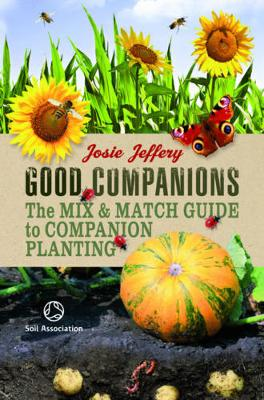 Good Companions: The Mix & Match Guide to Companion Planting