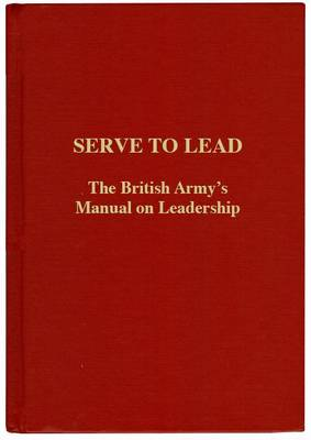 Serve to Lead: The British Army's Anthology on Leadership