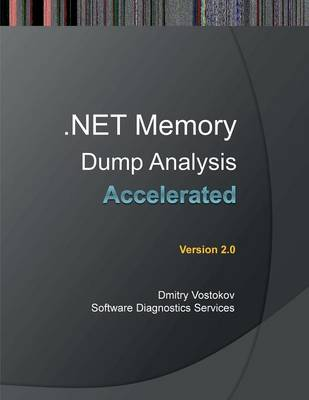 Accelerated .NET Memory Dump Analysis: Training Course Transcript and WinDbg Practice Exercicses