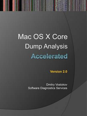 Accelerated Mac OS X Core Dump Analysis: Training Course Transcript with GDB and LLDB Practice Exercises
