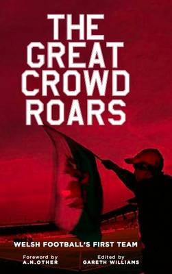 The Great Crowd Roars: Welsh Football's First Team