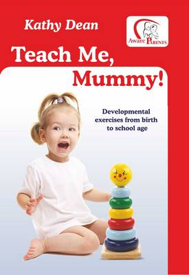 Teach Me, Mummy!: Developmental Exercises from Birth to School Age