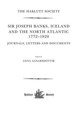 Joseph Banks, Iceland and the North Atlantic 1772-1820 / Journals, Letters and Documents: Journals, Letters and Documents