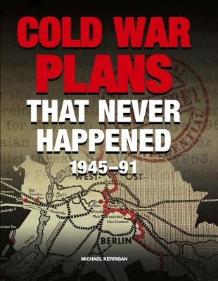 Cold War Plans That Never Happened: 1945 - 90