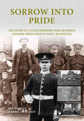 Sorrow Into Pride: The Story of a Staffordshire Great War Memorial (Elmore Green High School, Bloxwich)