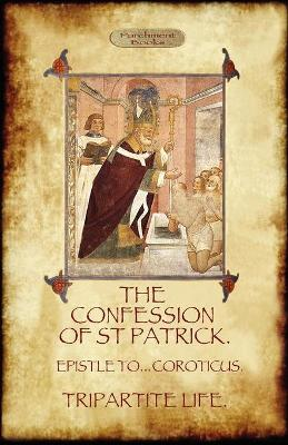 The Confession of Saint Patrick: with The Tripartite Life, and Epistle to the Soldiers of Coroticus