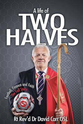 A Life of Two Halves: Football, Finance and Faith - The Full Story