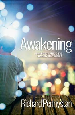 Awakening: From Hollow Religion to Heavenly Relationship