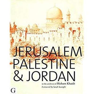 Jerusalem, Palestine & Jordan: In the Archives of Hisham Khatib