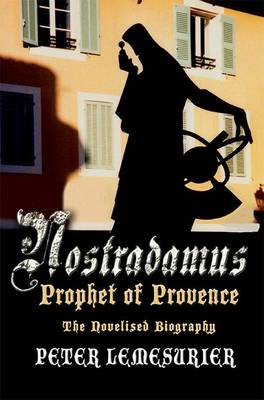 Nostradamus - Prophet of Provence: The Novelised Biography