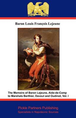 The Memoirs of Baron Lejeune, Aide-de-camp to Marshals Berthier, Davout and Oudinot: v. I